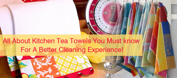 All About Kitchen Tea Towels You Must know For A Better Cleaning Experience!
