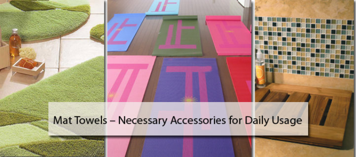 Mat Towels – Necessary Accessories for Daily Usage