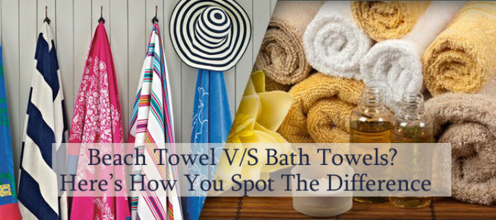 Beach Towel V/S Bath Towels? Here's How You Spot The Difference