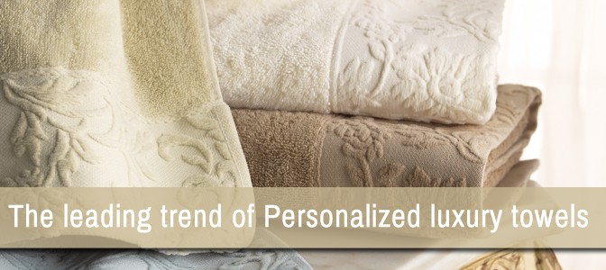 The Leading Trend of Personalized Luxury Towels