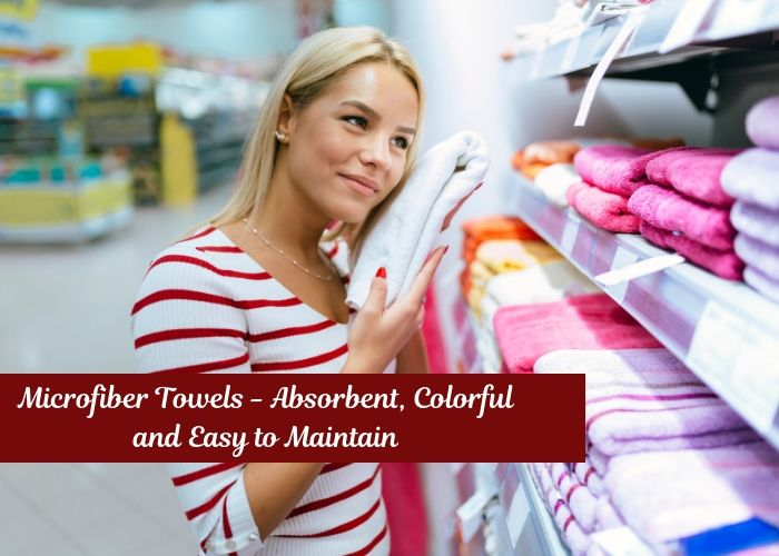 Microfiber Towels - Absorbent, Colorful and Easy to Maintain