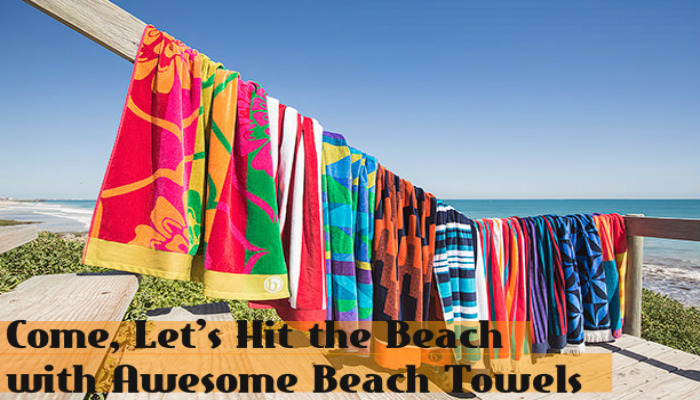 4 Designs for Towels that are Worthy for the Summer!