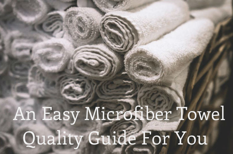 An Easy Microfiber Towel Quality Guide For You