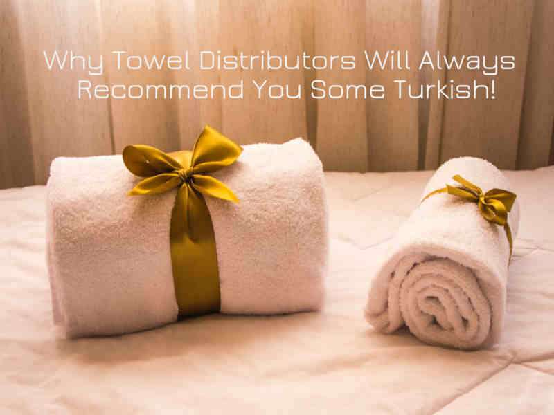 Why Towel Distributors Will Always Recommend You Some Turkish!