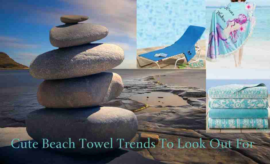 Cute Beach Towel Trends To Look Out For