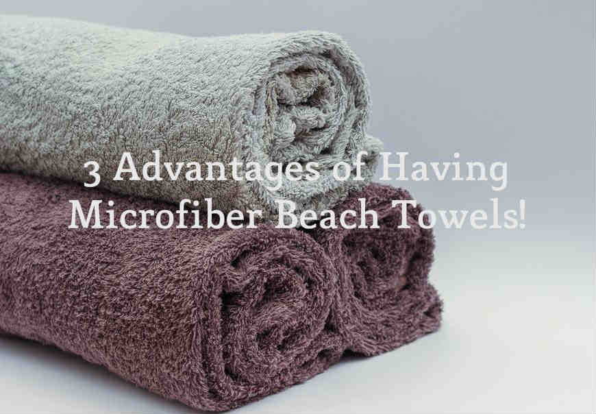 3 Advantages Of Having Microfiber Beach Towels!
