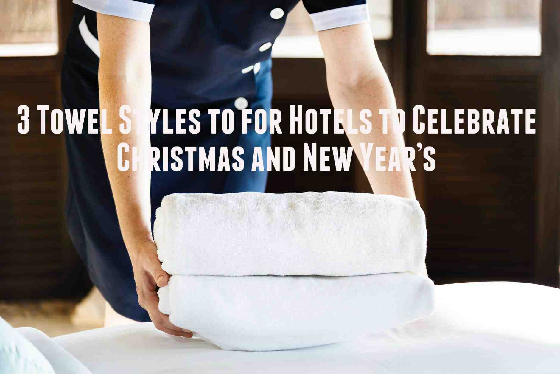 3 Towel Styles to for Hotels to Celebrate Christmas and New Year's