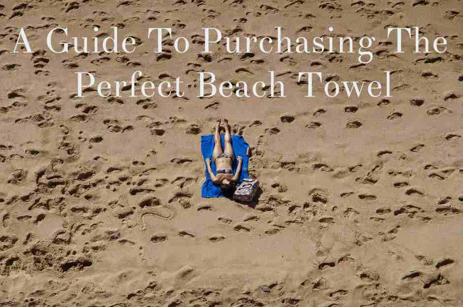 A Guide To Purchasing The Perfect Beach Towel
