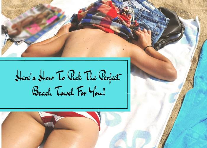 Here's How To Pick The Perfect Beach Towel For You!