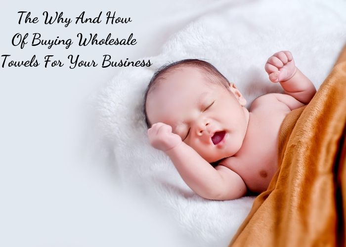 The Why And How Of Buying Wholesale Towels For Your Business