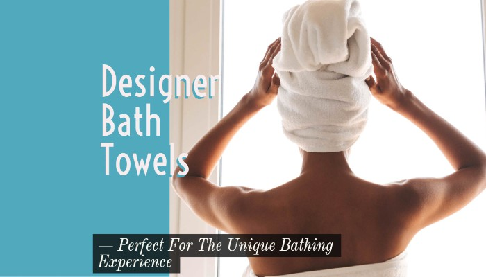 Designer Bath Towels Perfect For The Unique Bathing Experience