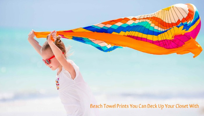 Beach Towel Prints You Can Deck Up Your Closet With