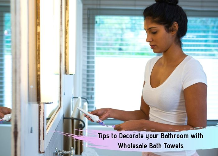 Tips to Decorate your Bathroom with Wholesale Bath Towels